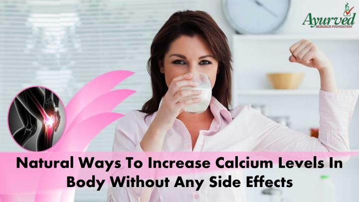 Natural Ways To Increase Calcium Levels In Body Without Any Side Effects