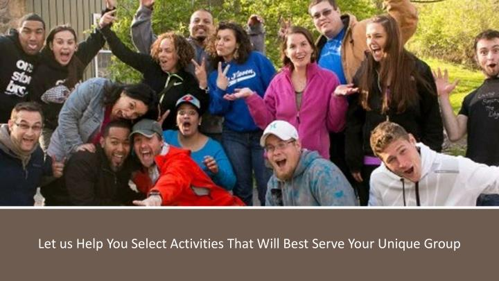 Let us Help You Select Activities That Will Best Serve Your Unique Group