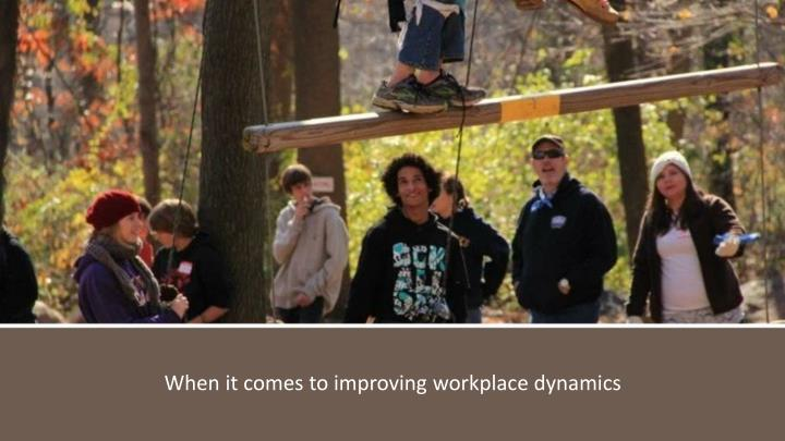 When it comes to improving workplace dynamics