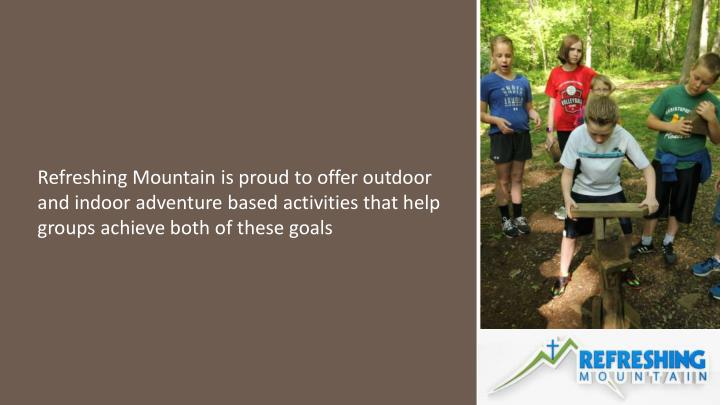 Refreshing Mountain is proud to offer outdoor and indoor adventure based activities that help groups achieve both of these goals