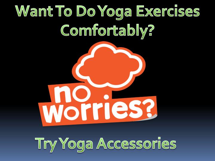 Want To Do Yoga Exercises Comfortably?