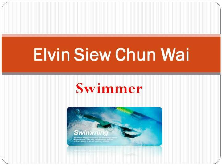 Elvin siew chun wai is a great swimmer