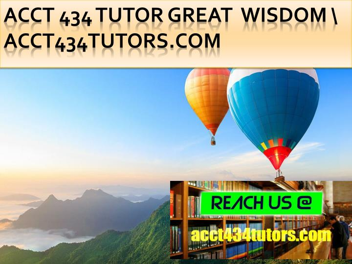 Acct 434 tutor great wisdom acct434tutors com