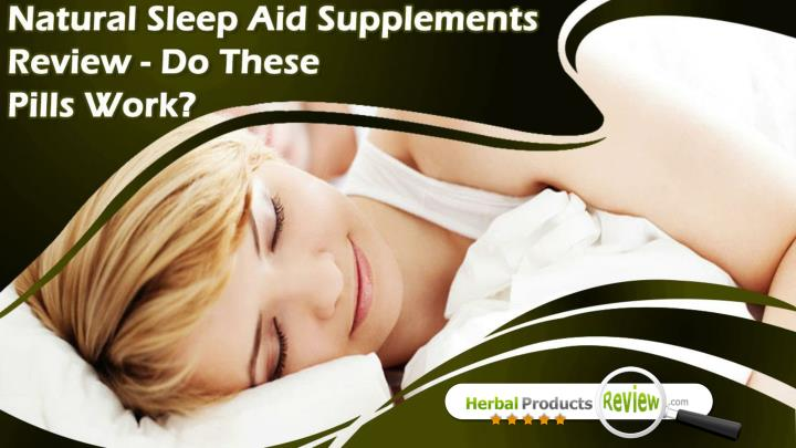Natural sleep aid supplements review do these pills work