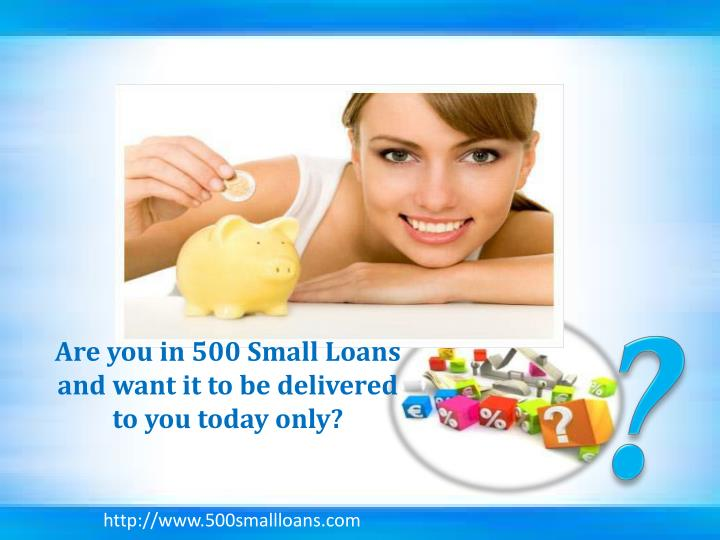 Are you in 500 Small Loans