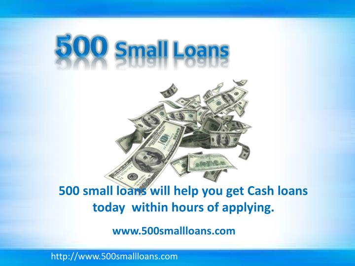 500 small loans will help you get Cash loans