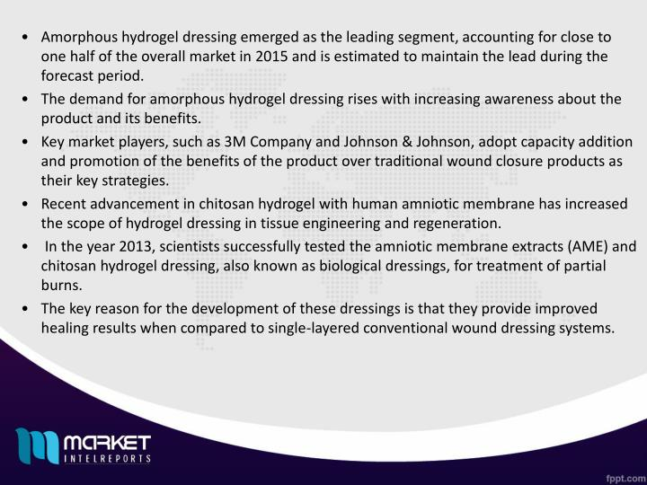 Amorphous hydrogel dressing emerged as the leading segment, accounting for close to one half of the overall market in 2015 and is estimated to maintain the lead during the forecast period.