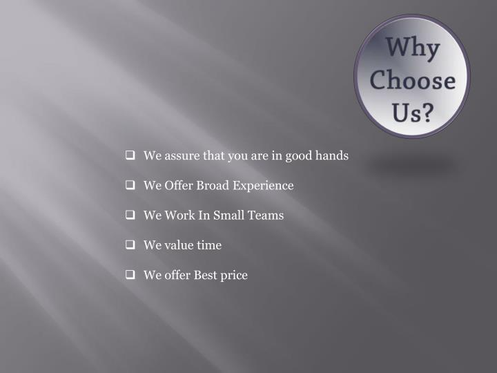 We assure that you are in good hands