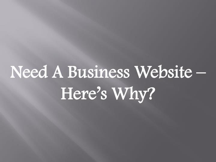 Need A Business Website – Here's Why?