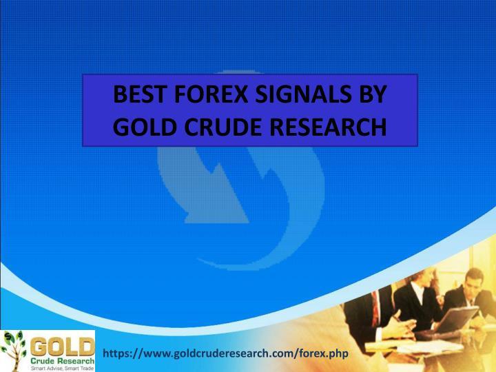 BEST FOREX SIGNALS BY GOLD CRUDE RESEARCH