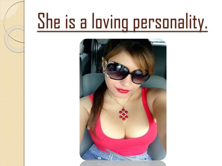 She is a loving personality.
