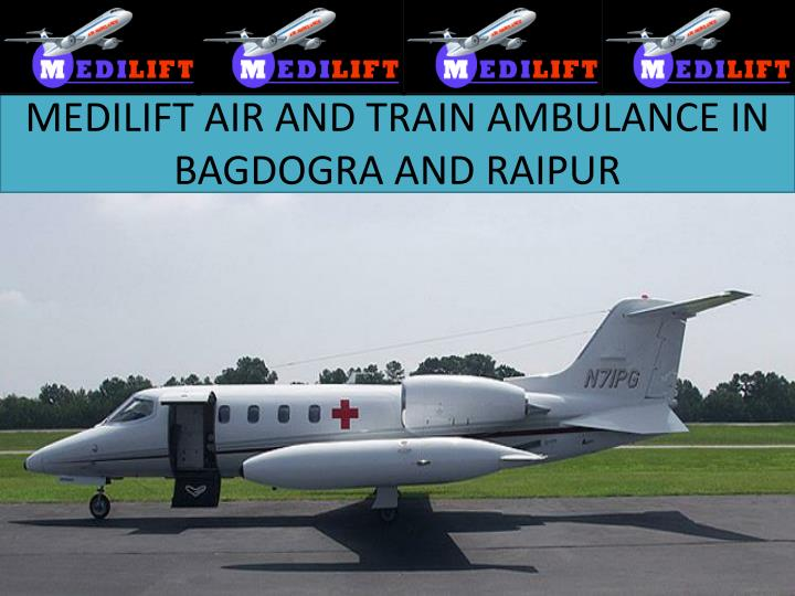 Medilift air and train ambulance in b agdogra and raipur