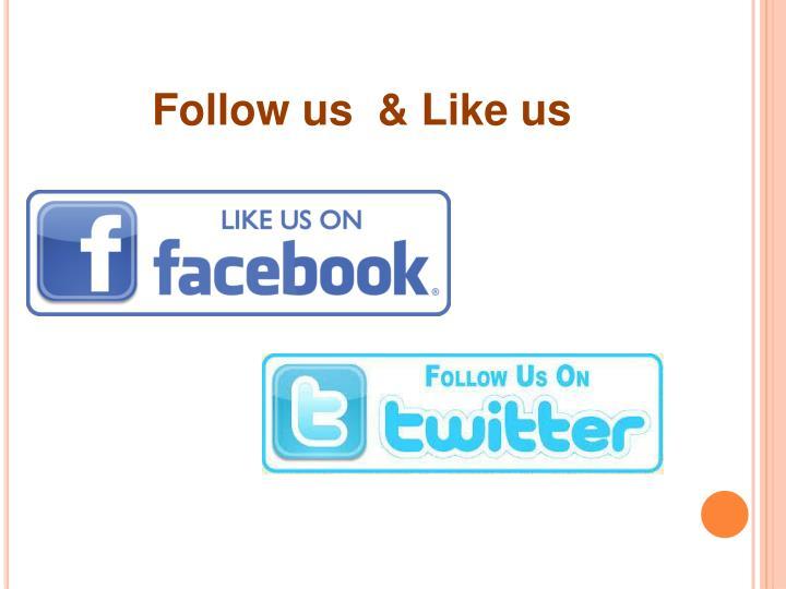 Follow us  & Like us