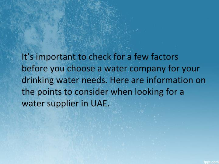 It's important to check for a few factors before you choose a water company for your drinking water needs. Here are information on the points to consider when looking for a water supplier in UAE.