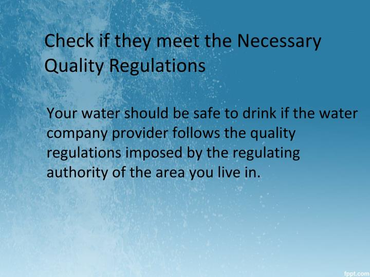 Check if they meet the Necessary Quality Regulations