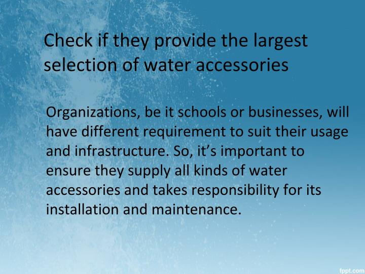 Check if they provide the largest selection of water accessories