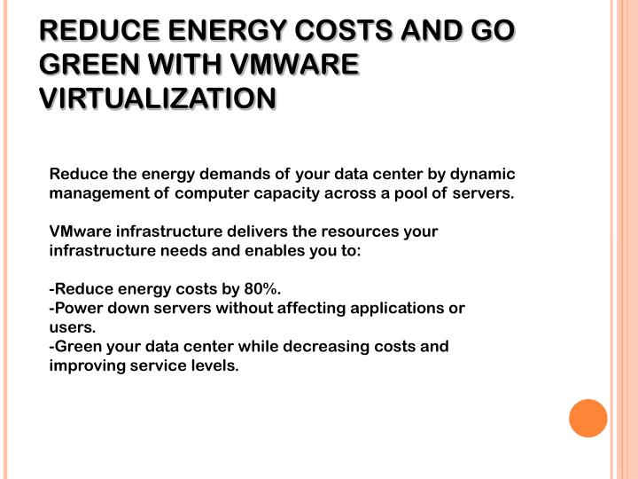 REDUCE ENERGY COSTS AND GO GREEN WITH VMWARE VIRTUALIZATION