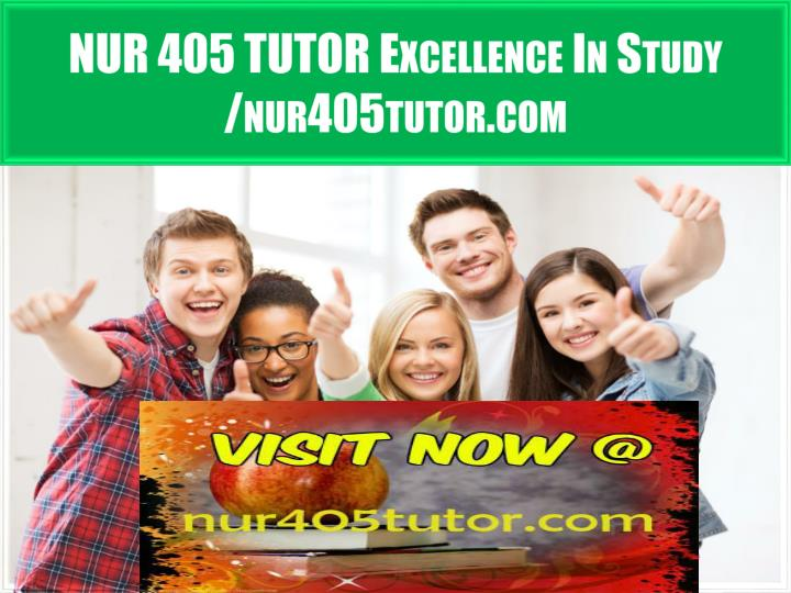 Nur 405 tutor excellence in study nur405tutor com