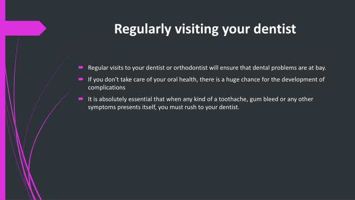 Regularly visiting your dentist
