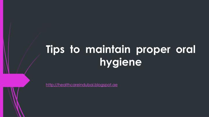 Tips to maintain proper oral hygiene