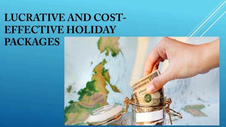 Lucrative and Cost-Effective Holiday Packages