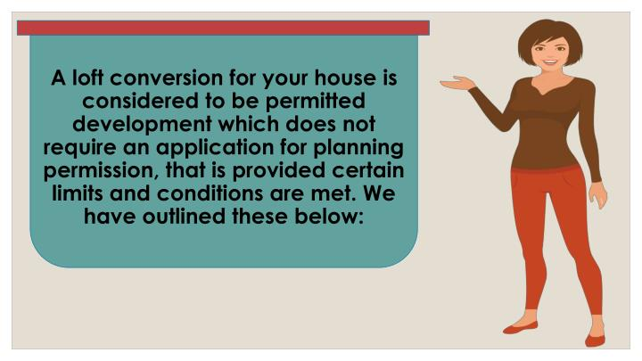 A loft conversion for your house is considered to be permitted development which does not require an...