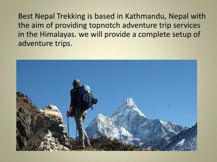Best Nepal Trekking is based in Kathmandu, Nepal with the aim of providing topnotch adventure trip s...