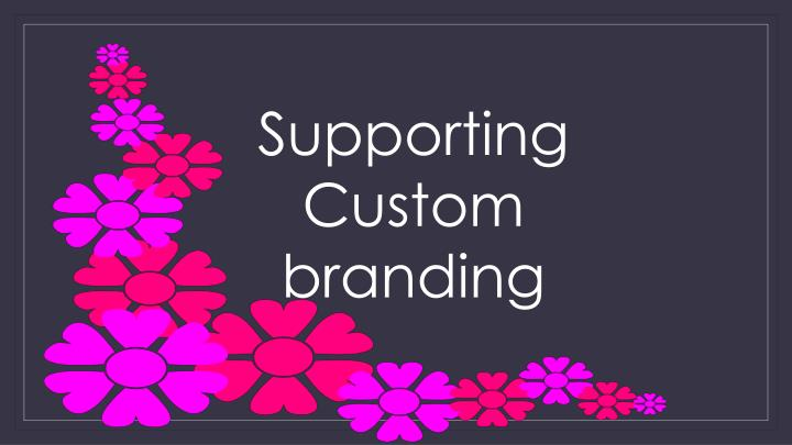Supporting  Custom branding