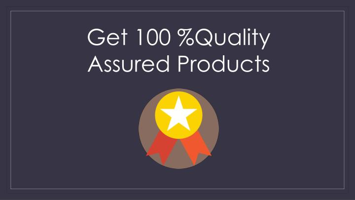 Get 100 %Quality Assured Products