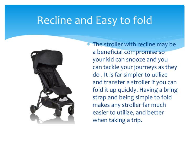 Recline and Easy to fold