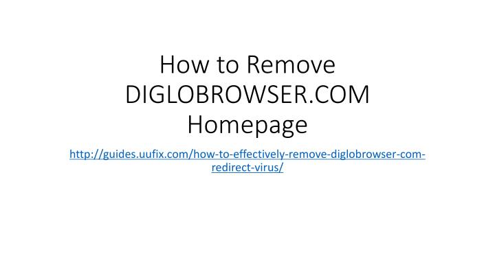 How to remove diglobrowser com homepage