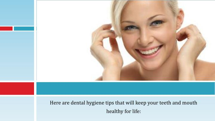 Here are dental hygiene tips that will keep your teeth and mouth