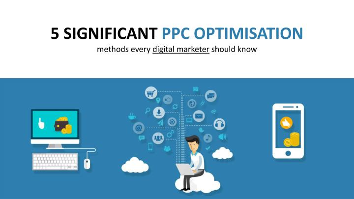 5 SIGNIFICANT PPC OPTIMISATION