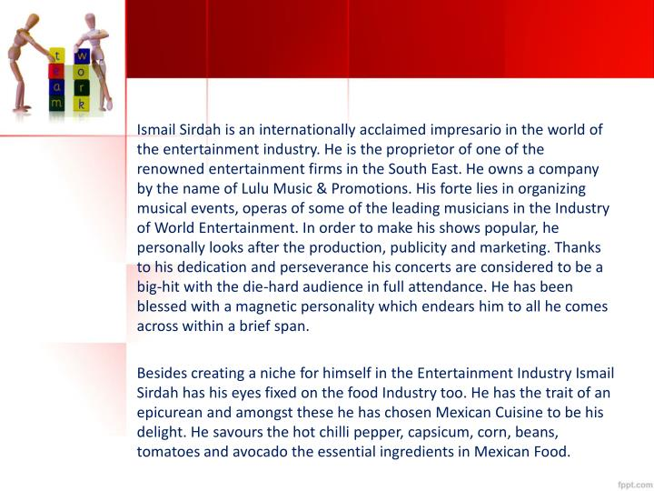 Ismail Sirdah is an internationally acclaimed impresario in the world of the entertainment industry....