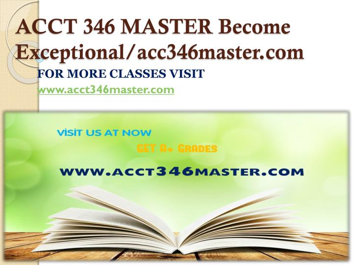 ACCT 346 MASTER Become Exceptional/acc346master.com