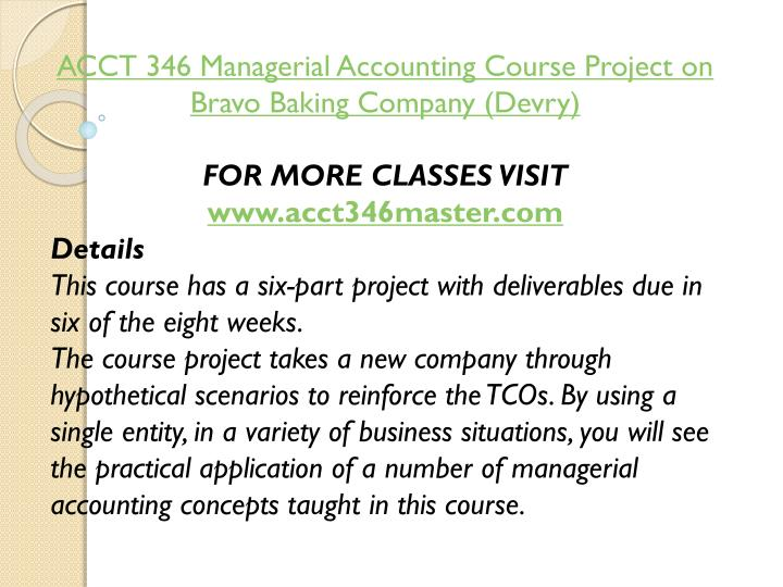 ACCT 346 Managerial Accounting Course Project on Bravo Baking Company (