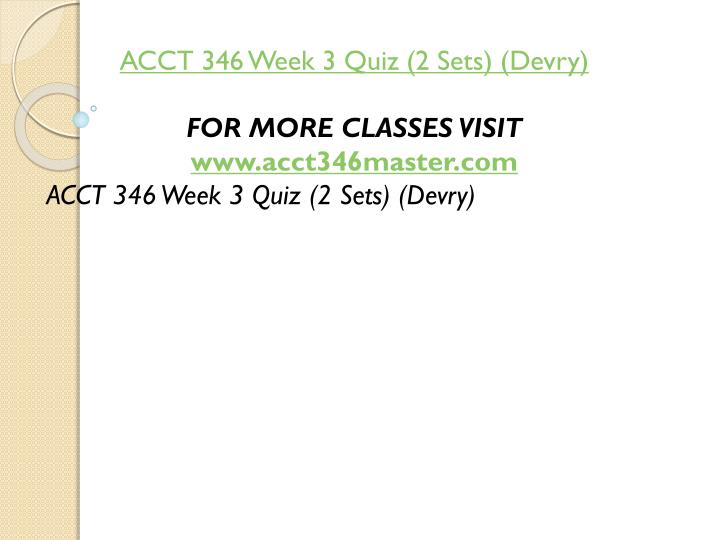 ACCT 346 Week 3 Quiz (2 Sets) (