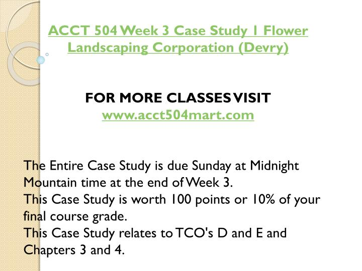 ACCT 504 Week 3 Case Study 1 Flower Landscaping Corporation (