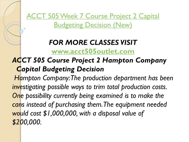 ACCT 505 Week 7 Course Project 2 Capital Budgeting Decision (New)
