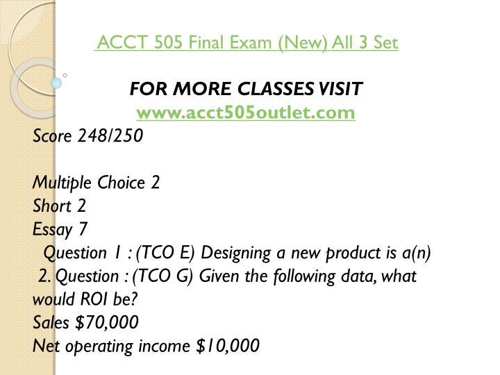 ACCT 505 Final Exam (New) All 3 Set