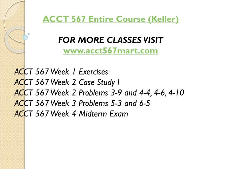 ACCT 567 Entire Course (Keller)