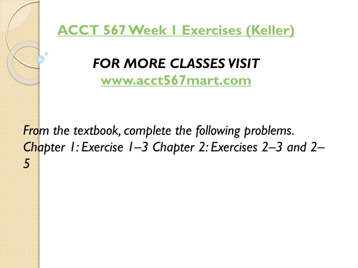 ACCT 567 Week 1 Exercises (Keller)