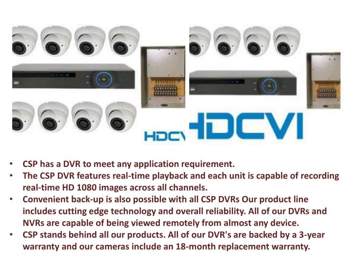 CSP has a DVR to meet any application requirement.