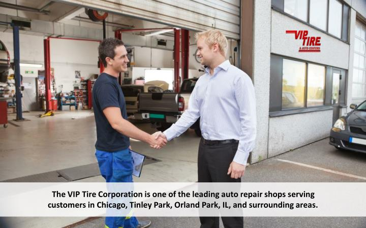The VIP Tire Corporation is one of the leading auto repair shops serving