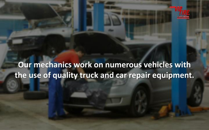 Our mechanics work on numerous vehicles with