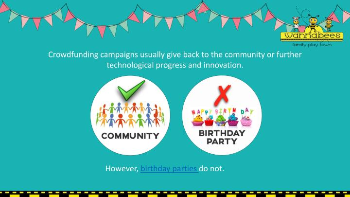 Crowdfunding campaigns usually give back to the community or further