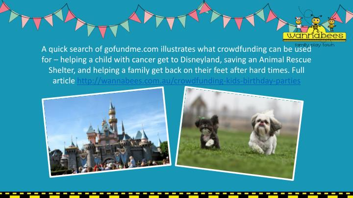 A quick search of gofundme.com illustrates what crowdfunding can be used