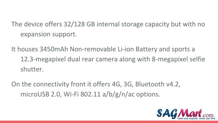 The device offers 32/128 GB internal storage capacity but with no expansion support.