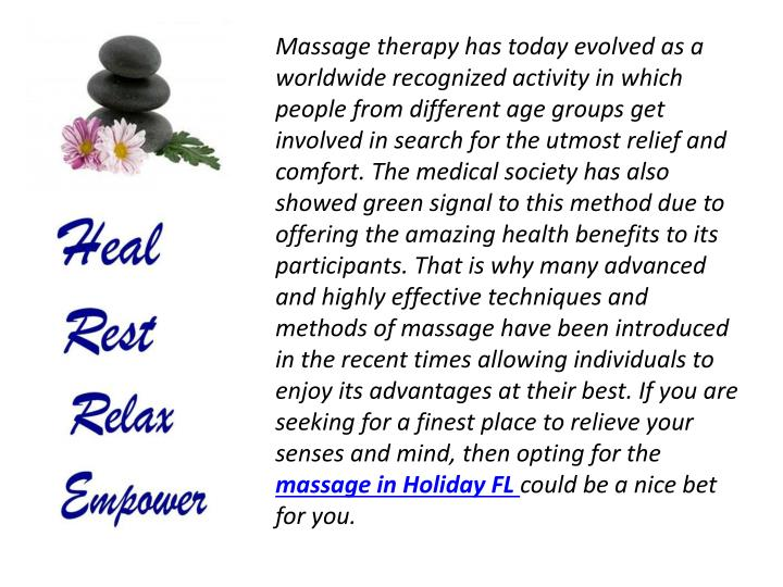Massage therapy has today evolved as a worldwide recognized activity in which people from different age groups get involved in search for the utmost relief and comfort. The medical society has also showed green signal to this method due to offering the amazing health benefits to its participants. That is why many advanced and highly effective techniques and methods of massage have been introduced in the recent times allowing individuals to enjoy its advantages at their best. If you are seeking for a finest place to relieve your senses and mind, then opting for the
