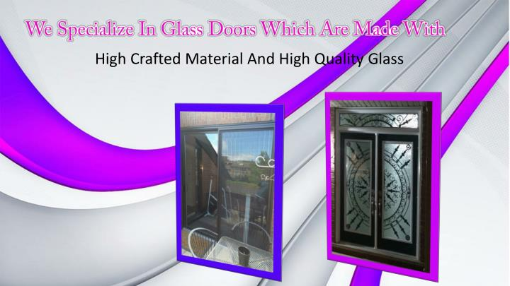 We Specialize In Glass Doors Which Are Made With